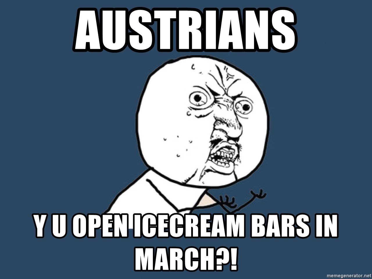 Y U No - AUSTRIANS Y U open ICECREAM BARs IN MARCH?!