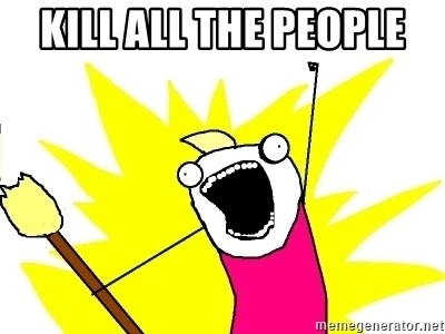 X ALL THE THINGS - Kill all the people