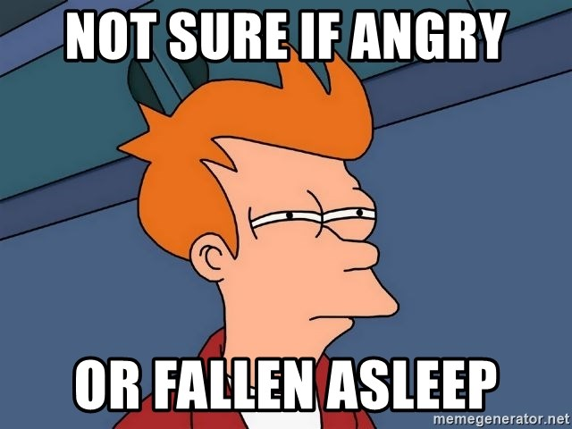 Futurama Fry - NOT SURE IF ANGRY OR FALLEN ASLEEP