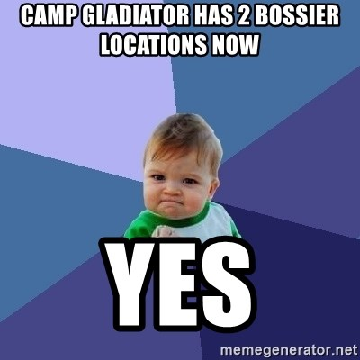 Success Kid - Camp gladiator has 2 Bossier Locations now  YES