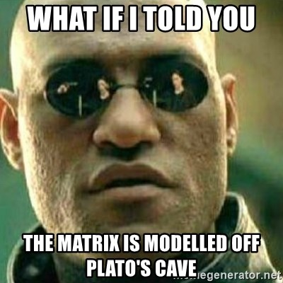 What If I Told You - WHAT IF I TOLD YOU  THE MATRIX IS MODELLED OFF PLATO'S CAVE