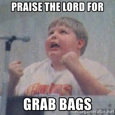 The Fotographing Fat Kid  - PRAISE THE LORD FOR GRAB BAGS