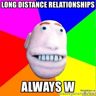Earnestly Optimistic Advice Puppet - Long distance relationships Always w
