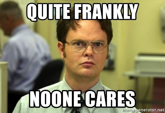 Dwight Meme - quite frankly noone cares