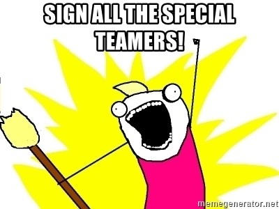 X ALL THE THINGS - sign all the special teamers!