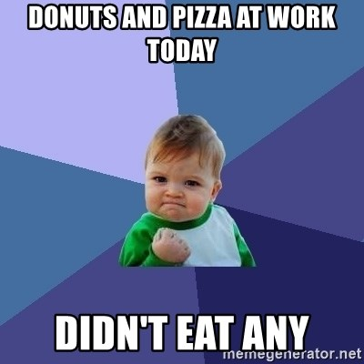 Success Kid - Donuts and Pizza at Work Today Didn't eat any