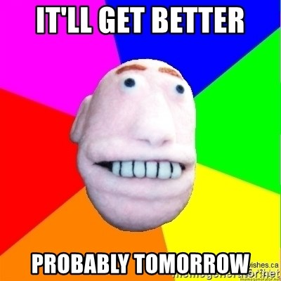 Earnestly Optimistic Advice Puppet - It'll get better Probably tomorrow