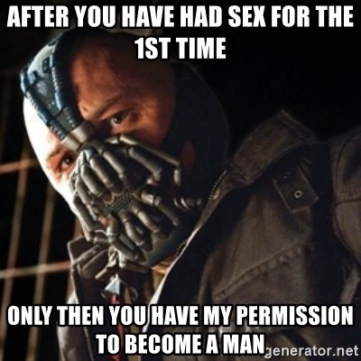 Only then you have my permission to die - after you have had sex for the 1st time only then you have my permission to become a man