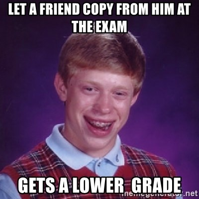 Bad Luck Brian - LET A FRIEND COPY FROM HIM AT THE EXAM GETS A LOWER  GRADE