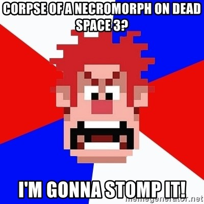 I'M GONNA WRECK IT! - Corpse of a necroMorph on dead space 3? I'm gonna Stomp it!