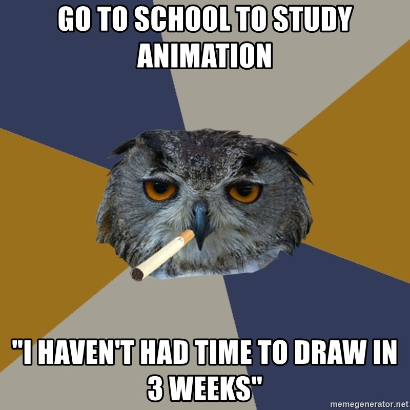 """Art Student Owl - Go to school to study Animation """"I haven't had time to draw in 3 weeks"""""""