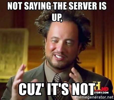 Ancient Aliens - Not saying the server is up, cuz' it's not