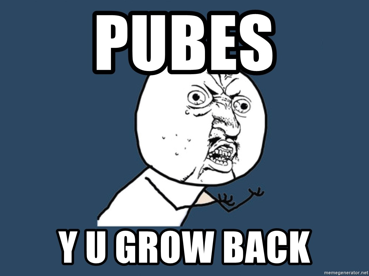 Y U No - Pubes y u grow back