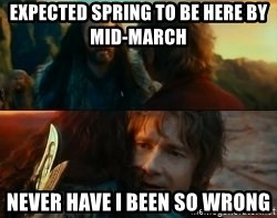 Never Have I Been So Wrong - expected spring to be here by mid-march  never have i been so wrong