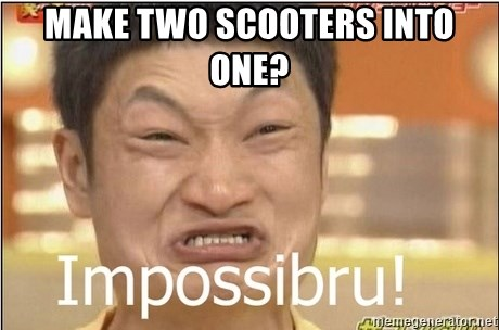 Impossibru Guy - Make two scooters into one?