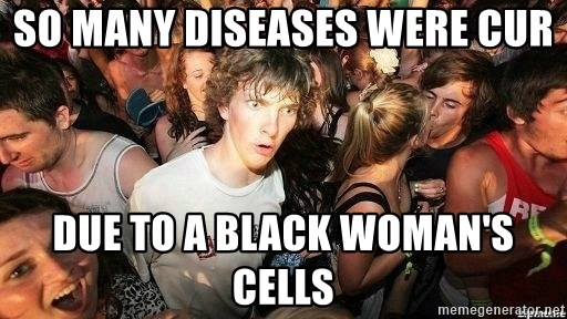 -Sudden Clarity Clarence - So many diseases were cur Due to a black woman's cells