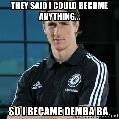 TorresFernando - They said i could become anything... So i became demba ba.