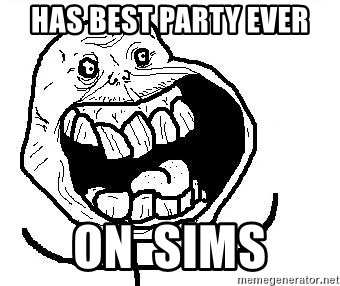 Happy Forever Alone - has best party ever on  sims