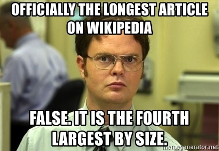 Dwight Schrute - Officially the Longest Article on Wikipedia FALSE. IT IS THE FOURTH LARGEST BY SIZE.