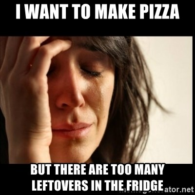 First World Problems - I want to make pizza but there are too many leftovers in the fridge