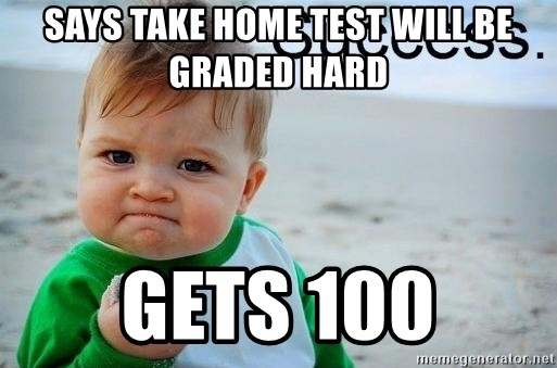 success baby - Says take home test will be graded hard Gets 100