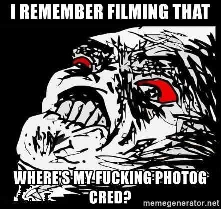 Rage Face - I remember filming that where's my fucking photog cred?