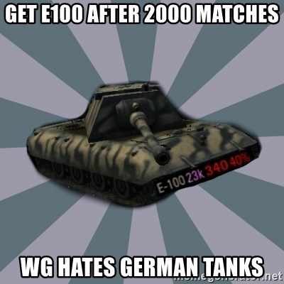 TERRIBLE E-100 DRIVER - Get e100 after 2000 Matches Wg hates german Tanks