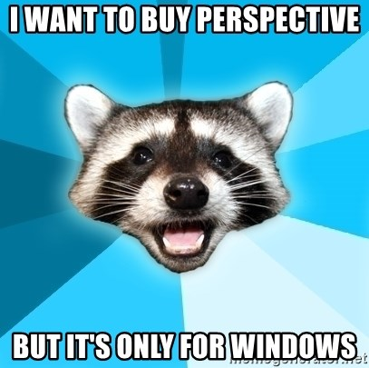 Lame Pun Coon - I want to buy perspective but it's only for windows