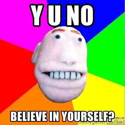Earnestly Optimistic Advice Puppet - Y U no Believe in yourself?