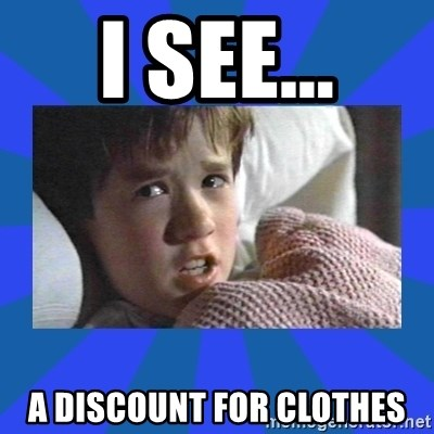 i see dead people - I SEE... A DISCOUNT FOR CLOTHES