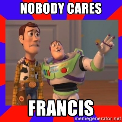 Everywhere - nobody cares francis