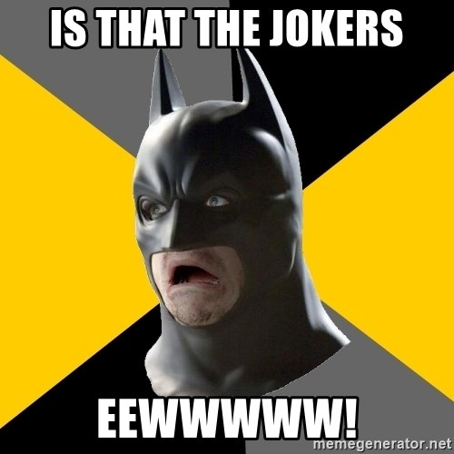 Bad Factman - IS THAT THE JOKERS EEWWWWW!