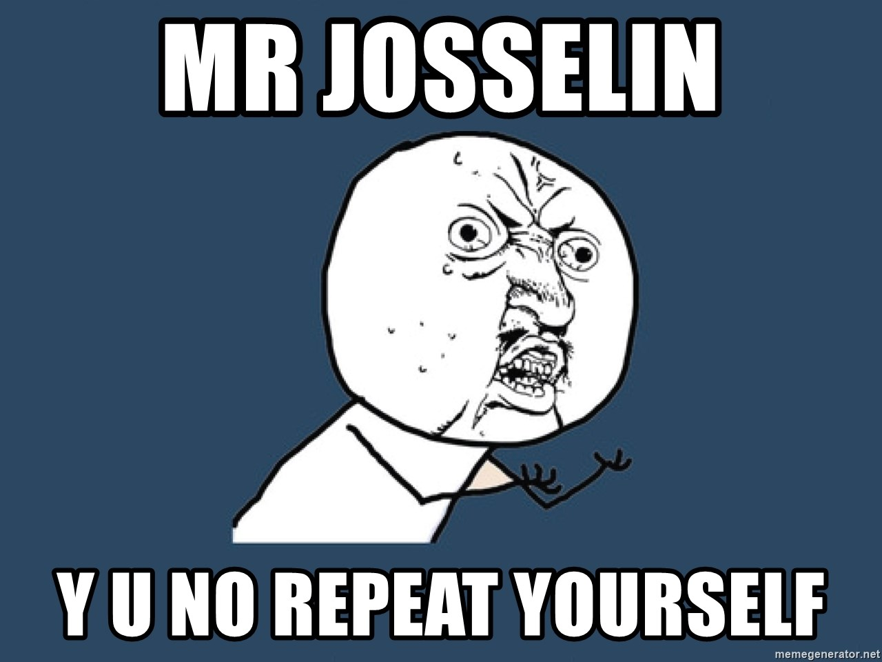 Y U No - MR JOSSELIN Y U NO REPEAT YOURSELF