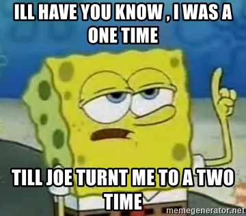 Tough Spongebob - ILL HAVE YOU KNOW , I WAS A ONE TIME TILL JOE TURNT ME TO A TWO TIME
