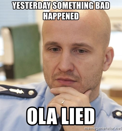 riepottelujuttu - YESTERDAY SOMETHING BAD HAPPENED  OLA LIED