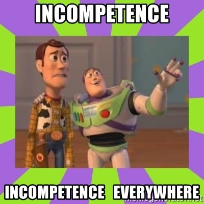 X, X Everywhere  - incompetence incompetence   everywhere