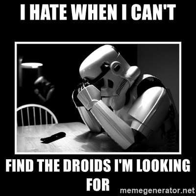 Sad Trooper - i hate when i can't find the droids i'm looking for