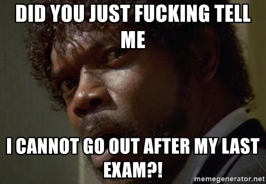 Angry Samuel L Jackson - did you just fucking tell me i cannot go out after my last exam?!