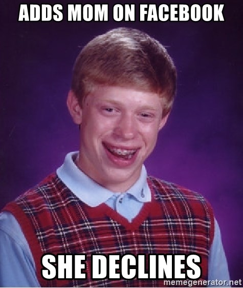 Bad Luck Brian - Adds mom on facebook she declines