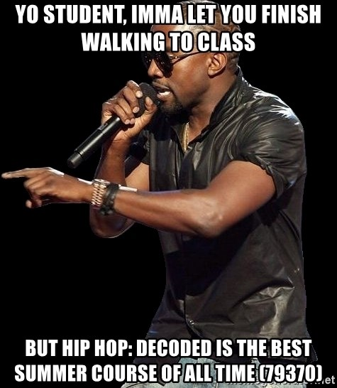 Kanye West - Yo student, Imma let you finish walking to class but hip hop: Decoded is the best summer course of all time (79370)