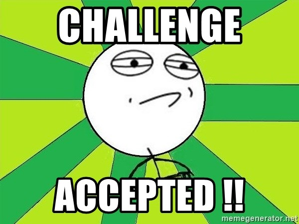 Challenge Accepted 2 - CHALLENGE  ACCEPTED !!