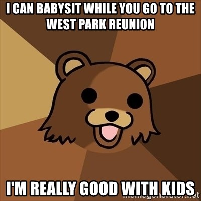 Pedobear - I can babysit while you go to the west park Reunion I'm Really Good with kids