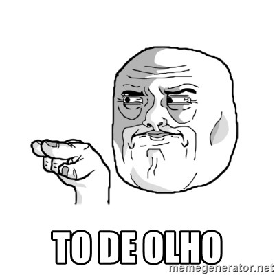 i'm watching you meme -  to de olho