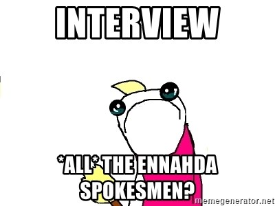 X ALL THE THINGS - INTERVIEW *ALL* THE Ennahda SPOKESMEN?