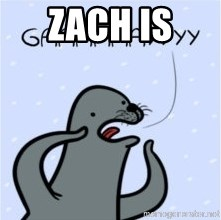 GAAAY - ZACH IS