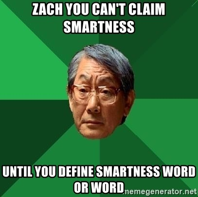 High Expectations Asian Father - ZACH YOU CAN'T CLAIM SMARTNESS UNTIL YOU DEFINE SMARTNESS WORD OR WORD