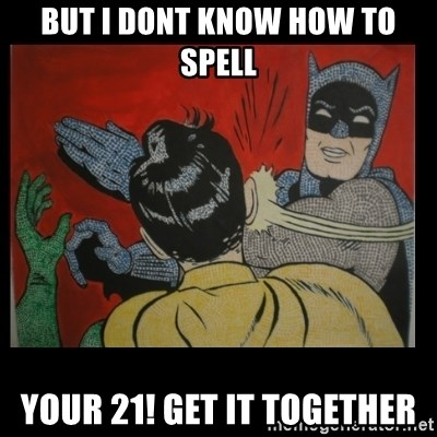 Batman Slappp - BUT I DONT KNOW HOW TO SPELL YOUR 21! GET IT TOGETHER