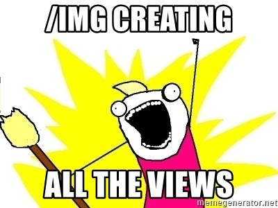 X ALL THE THINGS - /img creating ALL the views