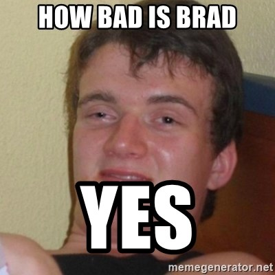 Stoner Stanley - hOW BAD IS BRAD YES