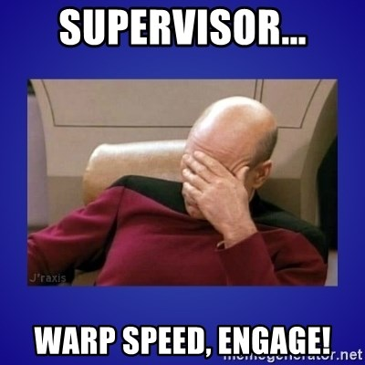 Picard facepalm  - SUPERVISOR... WARP SPEED, ENGAGE!